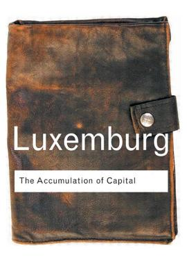 Accumulation of Capital - Luxemburg, Rosa, and Schwarzschild, Agnes (Translated by)
