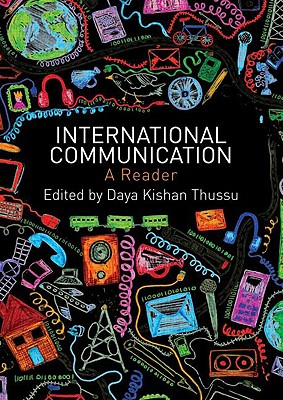 International Communication: A Reader - Daya, Thussu, and Thussu, Daya, Professor (Editor)