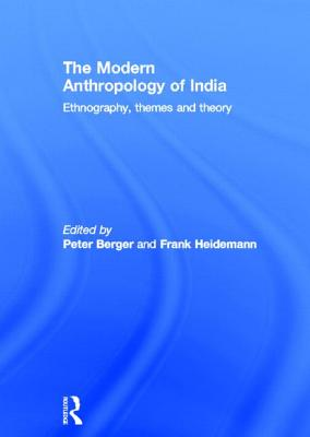 The Modern Anthropology of India: Ethnography, Themes and Theory - Berger, Peter L. (Editor), and Heidemann, Frank (Editor)