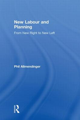 New Labour and Planning: From New Right to New Left - Allmendinger, Philip