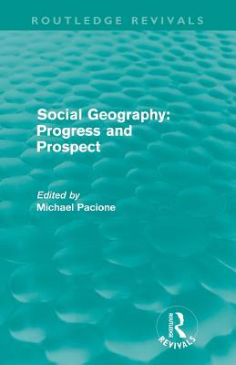 Social Geography: Progress and Prospect - Pacione, Michael (Editor)