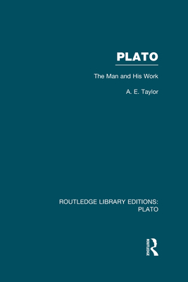 Plato: The Man and His Work - Taylor, A. E.