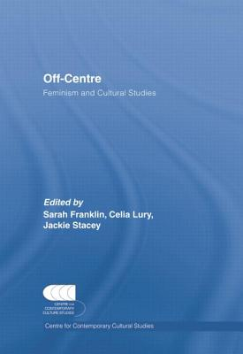 Off-Centre: Feminism and Cultural Studies - Franklin, Sarah (Editor), and Lury, Celia (Editor), and Stacey, Jackie (Editor)
