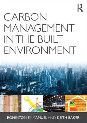 Carbon Management in the Built Environment - Emmanuel, Rohinton, and Baker, Keith