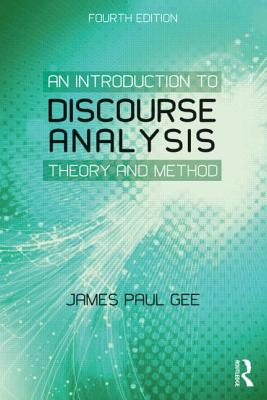 An Introduction to Discourse Analysis: Theory and Method - Gee, James Paul