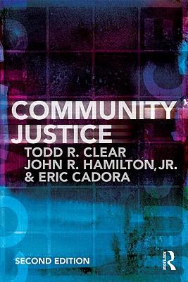 Community Justice - Clear, Todd R., and Hamilton, John R., Jr., and Cadora, Eric