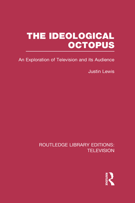 The Ideological Octopus: an Exploration of Television and Its Audience - Lewis, Justin