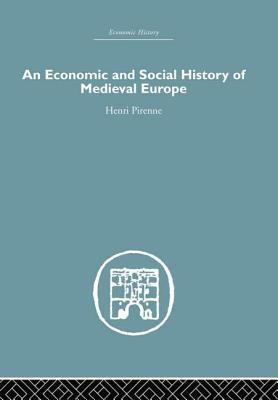 Economic and Social History of Medieval Europe - Pirenne, Henri