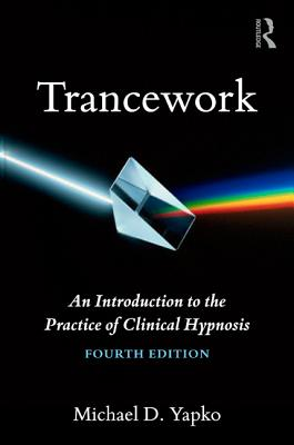 Trancework: An Introduction to the Practice of Clinical Hypnosis - Yapko, Michael D