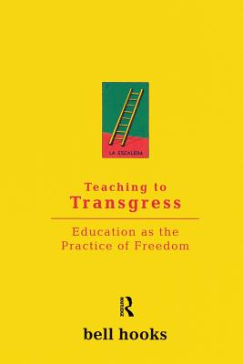 Teaching to Transgress: Education as the Practice of Freedom - Hooks, Bell