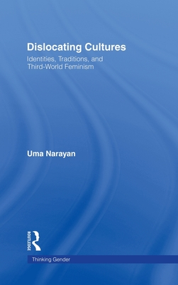 Dislocating Cultures: Identities, Traditions, and Third World Feminism - Narayan, Uma