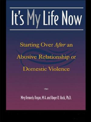 It's My Life Now: Starting Over After an Abusive Relationship or Domestic Violence - Dugan, Meg Kennedy, and Dugan, & Hock, and Hock, Roger R, PhD