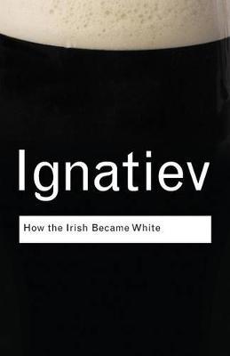 How the Irish Became White - Ignatiev, Noel