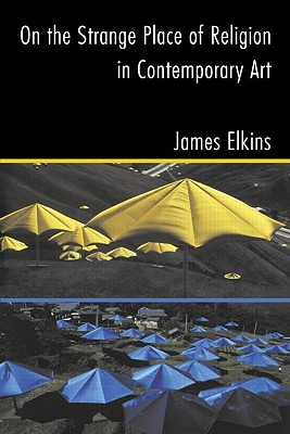 On the Strange Place of Religion in Contemporary Art - Elkins, James