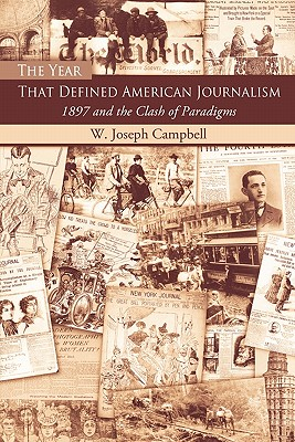 The Year That Defined American Journalism: 1897 and the Clash of Paradigms - Campbell, W Joseph