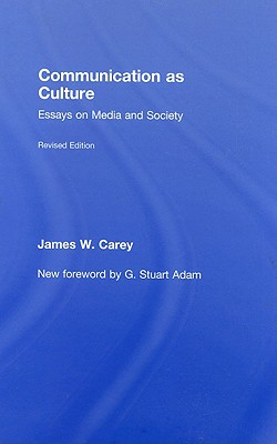 Communication as Culture: Essays on Media and Society - Carey, James W, and Adam, G Stuart (Foreword by)