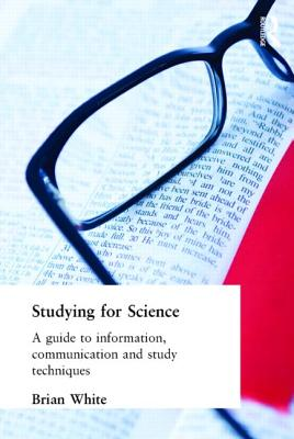 Studying for Science: A Guide to Information, Communication and Study Techniques - White, Brian, and White, E B, and White E B