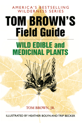 Tom Brown's Guide to Wild Edible and Medicinal Plants - Brown, Tom, Jr.
