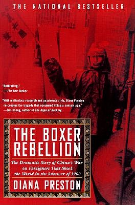 Boxer Rebellion: The Dramatic Story of China's War on Foreigners That Shook the World in the Summer of 1900 - Preston, Diana