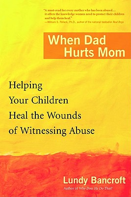 When Dad Hurts Mom: Helping Your Children Heal the Wounds of Witnessing Abuse - Bancroft, Lundy