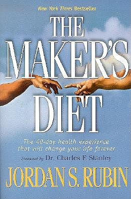The Maker's Diet: The 40-Day Health Experience That Will Change Your Life Forever - Rubin, Jordan S, N.M.D., and Stanley, Charles F, Dr. (Foreword by)