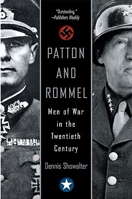 Patton and Rommel: Men of War in the Twentieth Century - Showalter, Dennis