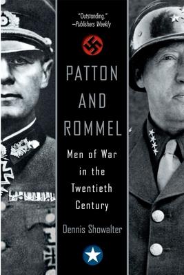 Patton and Rommel: Men of War in the Twentieth Century - Showalter, Dennis