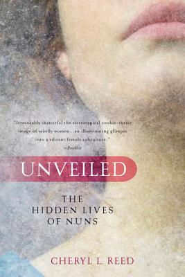 Unveiled: The Hidden Lives of Nuns - Reed, Cheryl L