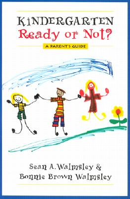 Kindergarten: Ready or Not?: A Parent's Guide - Walmsley, Sean A, and Walmsley, Bonnie Brown