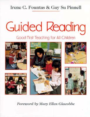 Guided Reading: Good First Teaching for All Children - Fountas, Irene C, and Pinnell, Gay Su, and Giacobbe, Mary Ellen (Foreword by)
