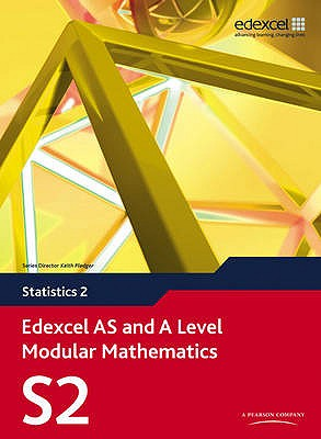 Edexcel AS and A Level Modular Mathematics Statistics 2 S2 - Attwood, Greg, and Pledger, Keith
