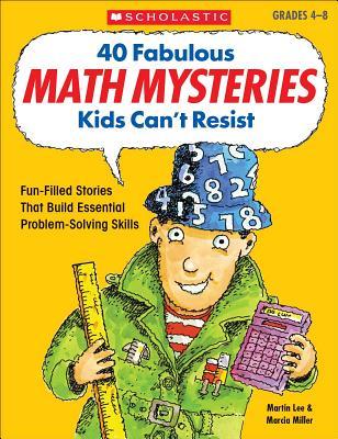 40 Fabulous Math Mysteries Kids Can't Resist - Lee, Martin