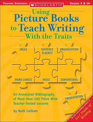 Using Picture Books to Teach Writing with the Traits - Culham, Ruth, and Scholastic Professional Books (Creator)