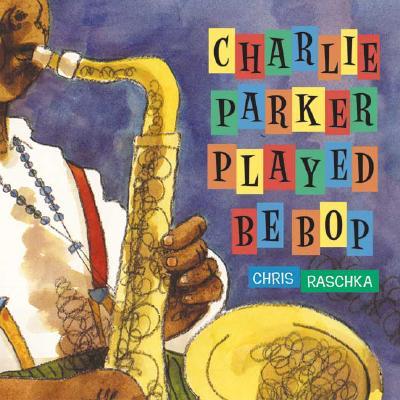 Charlie Parker Played Be Bop -