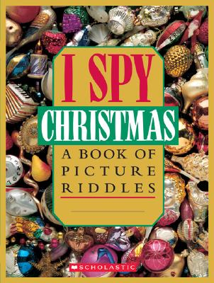 I Spy Christmas: A Book of Picture Riddles - Marzollo, Jean, and Wick, Walter (Photographer)