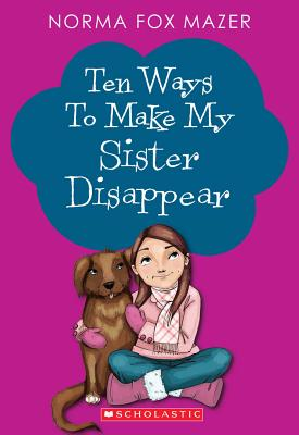 Ten Ways to Make My Sister Disappear - Mazer, Norma Fox