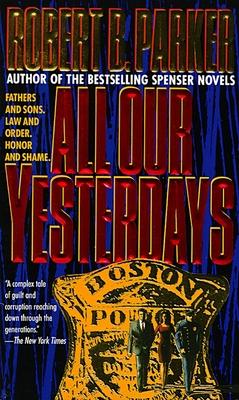 All Our Yesterdays - Parker, Robert B