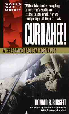 Currahee!: A Screaming Eagle at Normandy - Burgett, Donald R, and Ambrose, Stephen E (Foreword by)