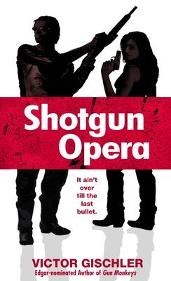 Shotgun Opera - Gischler, Victor
