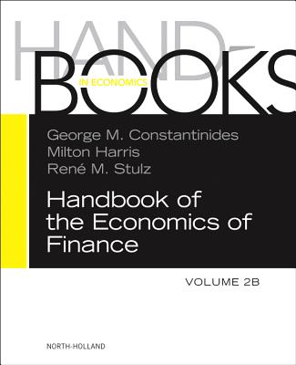 Handbook of the Economics of Finance: 2B: Asset Pricing - Constantinides, George M. (Editor), and Harris, Milton (Editor), and Stulz, Rene M. (Editor)