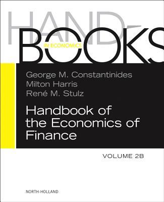 Handbook of the Economics of Finance: 2B: Asset Pricing - Constantinides, George M. (Editor), and Harris, Milton (Editor), and Stulz, Rene M. (Editor)