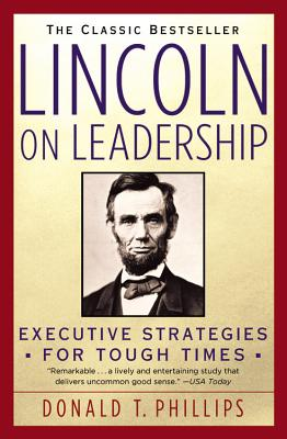 Lincoln on Leadership: Executive Strategies for Tough Times - Phillips, Donald T, and Phillips