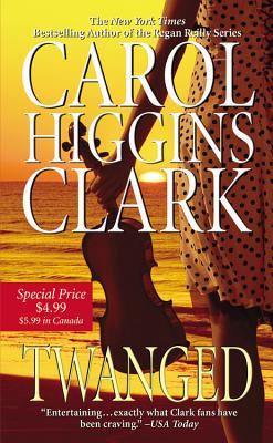 Twanged - Clark, Carol Higgins, and Higgins Clark, Carol