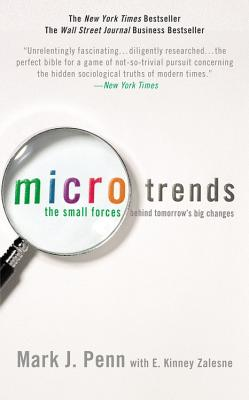 Microtrends: The Small Forces Behind Tomorrow's Big Changes - Penn, Mark