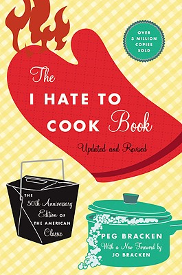 The I Hate to Cook Book - Bracken, Peg, and Bracken, Johanna (Foreword by)