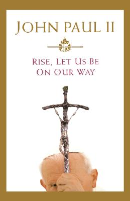 Rise, Let Us Be on Our Way - John Paul II, and Pope John Paul II, and Ziemba, Walter (Translated by)