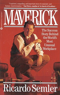 Maverick: The Success Story Behind the World's Most Unusual Workplace - Semler, Ricardo