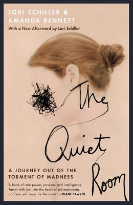 The Quiet Room: A Journey Out of the Torment of Madness - Schiller, Lori, and Bennett, Amanda