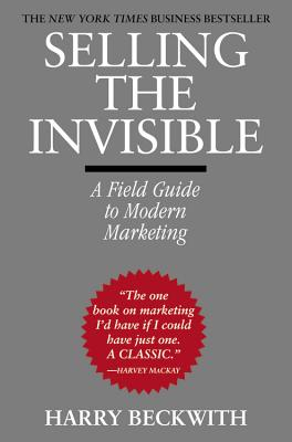 Selling the Invisible: A Field Guide to Modern Marketing - Beckwith, Harry