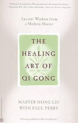The Healing Art of Qi Gong: Ancient Wisdom from a Modern Master - Liu, Hong, and Perry, Paul